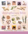 The Aromatherapy Bible: The Definitive Guide to Using Essential Oils - Gill Farrer-Halls