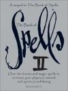The Book of Spells II: Over 40 Charms and Magic Spells to Increase You Physical, Mental, and Spiritual Well-Being - Marian Green