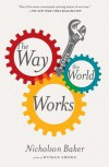 The Way the World Works: Essays - Nicholson Baker