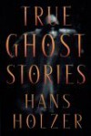 True Ghost Stories - Hans Holzer