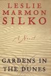 GARDENS IN THE DUNES: A Novel - Leslie Marmon Silko