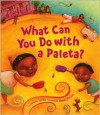 What Can You Do with a Paleta? - Carmen Tafolla, Amy Morales