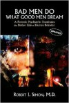 Bad Men Do what Good Men Dream: A Forensic Psychiatrist Illuminates the Darker Side of Human Behavior - Robert I. Simon