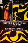Prayer-Cushions of the Flesh - Robert Irwin