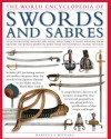 The Illustrated Encyclopedia of Swords and Sabers: An authorative history and visual directory of edged weapons from around the world, shown in over 800 stunning colour photographs - Harvey J. S. Withers