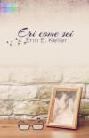 Eri come sei (Italian Edition) - Erin E. Keller
