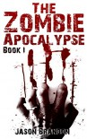 The Zombie Apocalypse: Book I - Jason Brandon