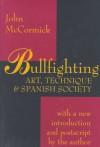 Bullfighting: Art, Technique & Spanish Society - John McCormick