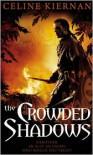 The Crowded Shadows (Moorehawke Trilogy Series #2) - Celine Kiernan