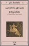 Eliogabalo o l'anarchico incoronato - Antonin Artaud, Albino Galvano