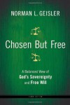 Chosen But Free: A Balanced View of God's Sovereignty and Free Will - Norman L. Geisler