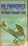 No Parachute : A Fighter Pilot in World War I: Letters Written in 1917 by Lieutenant A. S. G. Lee, Sherwood Foresters Attached Royal Flying Corps - Arthur Gould Lee