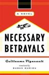 Necessary Betrayals: A Novel - Guillaume Vigneault, Susan Ouriou, Gullaume Vigneault