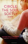 Circle the Soul Softly - Davida Wills Hurwin