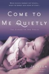 Come to Me Quietly  - A.L. Jackson