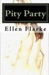 Pity Party - Ellen Flarke
