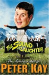 The Sound of Laughter: The Autobiography of Peter Kay - Peter Kay