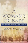 A Woman's Crusade: Alice Paul and the Battle for the Ballot - Mary Walton