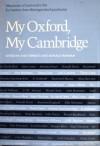 My Oxford, My Cambridge: Memories of University Life by Twenty-Four Distinguished Graduates - Ann Thwaite, Ronald Hayman