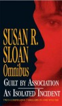 "SUSAN SLOAN OMNIBUS: ""GUILT BY ASSOCIATION"", ""AN ISOLATED INCIDENT"" - Susan R. Sloan"