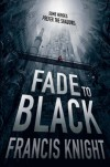Fade to Black (A Rojan Dizon Novel) - Francis Knight