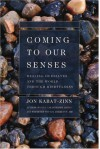 Coming to Our Senses: Healing Ourselves and the World Through Mindfulness - Jon Kabat-Zinn