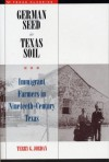German Seed in Texas Soil: Immigrant Farmers in Nineteenth-Century Texas (Texas Classics) - Terry G. Jordan