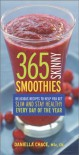 365 Skinny Smoothies: Delicious Recipes to Help You Get Slim and Stay Healthy Every Day of the Year - Daniella Chace