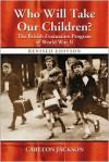 Who Will Take Our Children?: The British Evacuation Program of World War II - Carlton Jackson