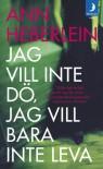Jag vill inte dö, jag vill bara inte leva - Ann Heberlein