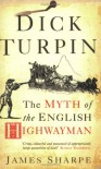 Dick Turpin: The Myth of the English Highwayman - James Sharpe