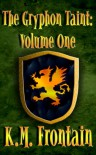 The Gryphon Taint: Volume One - K.M. Frontain