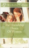 The Friendship Dance Of Women - Michelle R. Cullum