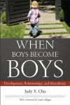 When Boys Become Boys: Development, Relationships, and Masculinity - Judy Y Chu, Carol Gilligan