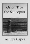Orion Tips the Saucepan - Ashley Capes
