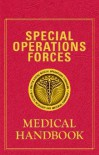 Special Operations Forces Medical Handbook (Book Only Edition) - Warren Whitlock;Steve Yevich;Richard Broadhurst;Gay Thompson;Pete Redmond