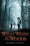 What Waits in the Woods - Kieran Scott