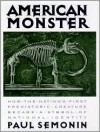 American Monster: How the Nation's First Prehistoric Creature Became a Symbol of National Identity - Paul Semonin