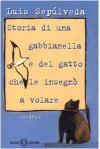 Storia di una gabbianella e del gatto che le insegnò a volare - Simona Mulazzani, Luis Sepúlveda, Ilide Carmignani