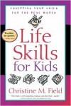 Life Skills for Kids: Equipping Your Child for the Real World - Christine M. Field