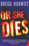 Or She Dies - Gregg Hurwitz