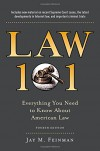 Law 101: Everything You Need to Know About American Law, Fourth Edition - Jay Feinman
