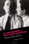 In the Shadow of the Magic Mountain: The Erika and Klaus Mann Story - Andrea Weiss