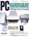 Pc Hardware: A Beginner's Guide - Ron Gilster