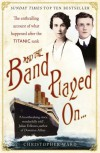 And the Band Played On . . .: The Titanic Violinist and the Glovemaker: A True Story of Love, Loss and Betrayal - Christopher Ward