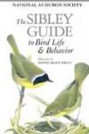 The Sibley Guide to Bird Life & Behavior - David Allen Sibley, National Audubon Society, John B. Dunning, Chris Elphick