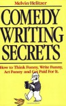 Comedy Writing Secrets: How to Think Funny, Write Funny, Act Funny and Get Paid For It - Melvin Helitzer
