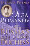 Olga Romanov: Russia's Last Grand Duchess - Patricia Phenix