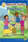 Martha Speaks: Play Ball! - Susan Meddaugh