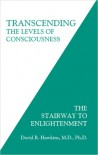 Transcending the Levels of Consciousness: The Stairway to Enlightenment - David R. Hawkins